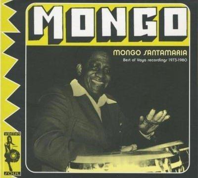 Mongo Santamaria - Mongo - Best Of Vaya Recordings 1973-1980 (2004)