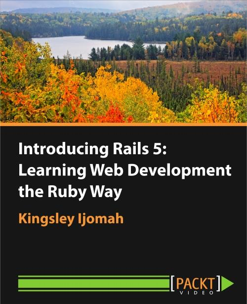 Packt Publishing - Introducing Rails 5 Learning Web Development the Ruby Way