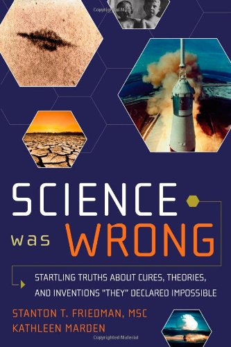 Science Was Wrong Startling Truths About Cures, Theories, and Inventions They Declared Impossible