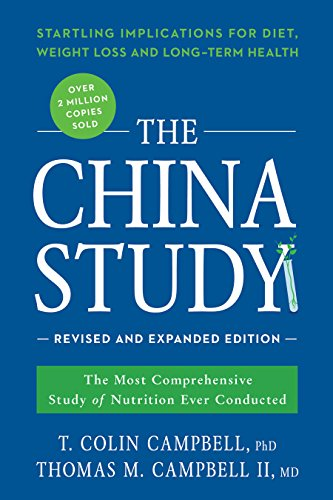 The China Study Revised and Expanded Edition The Most Comprehensive Study of Nutrition Ever Conducted and the Startling...