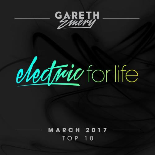Electric For Life Top 10 - March 2017 (2017)
