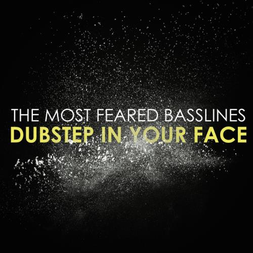 The Most Feared Basslines: Dubstep in Your Face (2