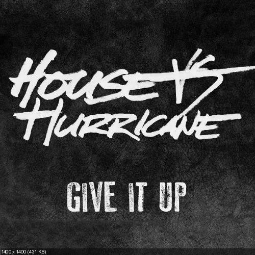 House vs Hurricane - Give It Up [Single] (2017)
