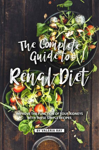 The Complete Guide to Renal Diet