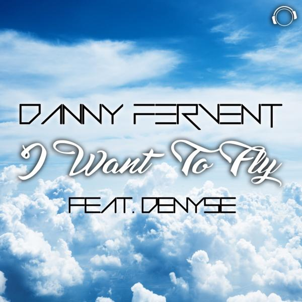 Danny Fervent Feat  Denyse   I Want To Fly 4040(2170)16407  (2019) Maribor