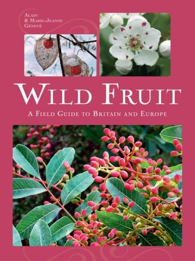 Wild Fruit A Field Guide to Britain and Europe