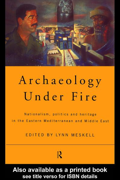 Archaeology Under Fire Nationalism, Politics and Heritage in the Eastern Mediterra...
