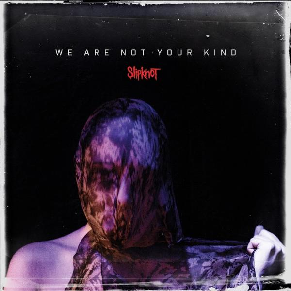 Slipknot We Are Not Your Kind  2019