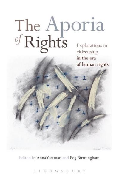 The Aporia of Rights Explorations in citizenship in the era of human rights