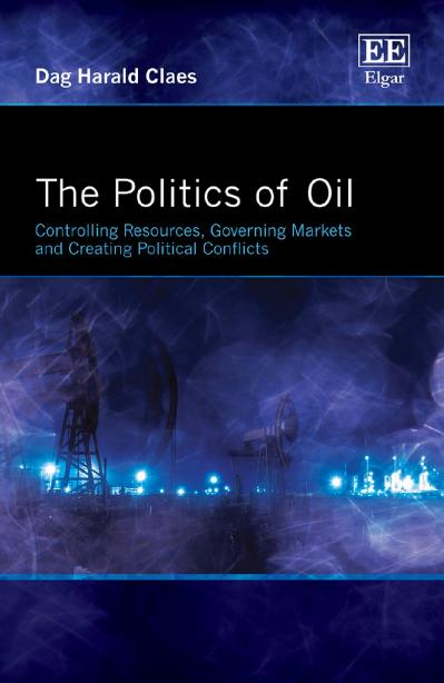 The Politics of Oil Controlling Resources, Governing Markets and Creating Politica...