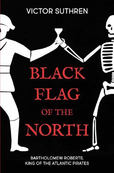 Black Flag of the North Bartholomew Roberts, King of the Atlantic Pirates
