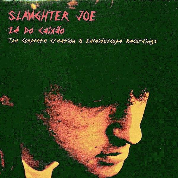 Slaughter Joe Ze Do Caixio The Complete Creation and Kaleidoscope Recordings Remas...