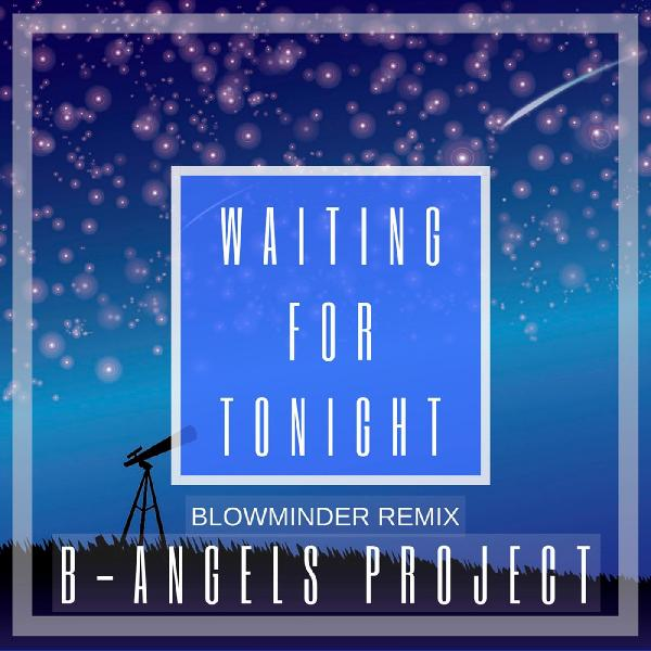 B Angels Project   Waiting for Tonight Blowminder Remix   2019