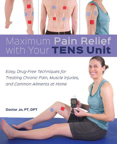 Maximum Pain Relief with Your TENS Unit Easy, Drug Free Techniques for Treating Ch...