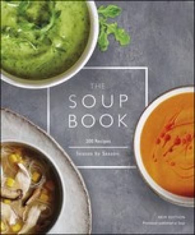 The Soup Book 200 Recipes, Season by Season
