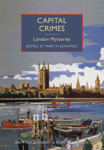 Capital Crimes London Mysteries (British Library Crime Classics)