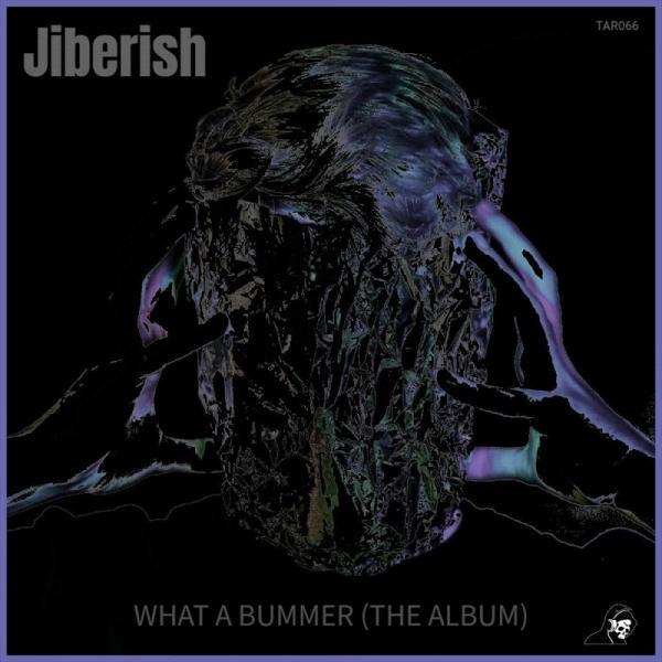 Jiberish What A Bummer The  TAR066  (2019)