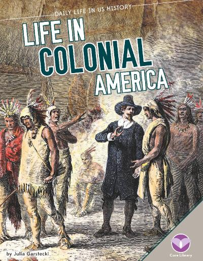 Life in Colonial America (Daily Life in US History)