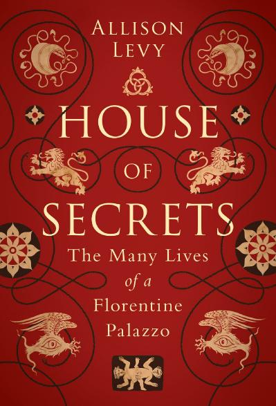 House of Secrets The Many Lives of a Florentine Palazzo