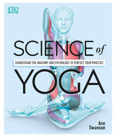 Ann Swanson Science of Yoga Understand the Anat
