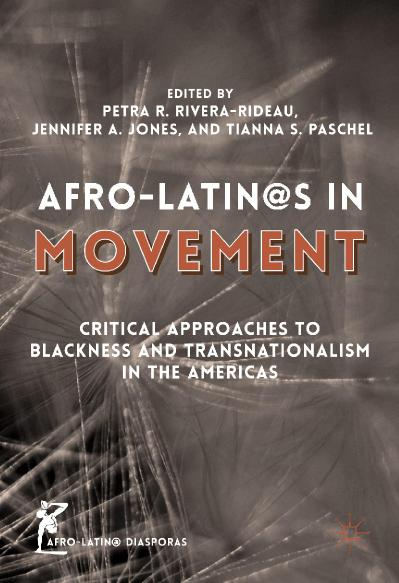 Afro-Latin@s in Movement Critical Approaches to Blackness and Transnationalism in ...