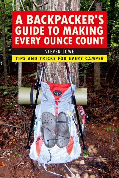 A Backpacker's Guide to Making Every Ounce Count Tips and Tricks for Every Hike
