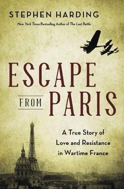 Escape from Paris A True Story of Love and Resistance in Wartime France
