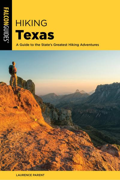 Hiking Texas A Guide to the State's Greatest Hiking Adventures (State Hiking Guide...