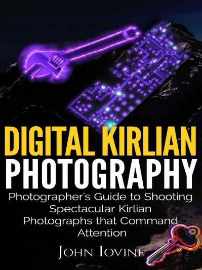 Digital Kirlian Photography Photographer's Guide for Shooting Spectacular Kirlian ...